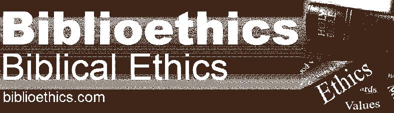 Biblioethics - Biblical Ethics